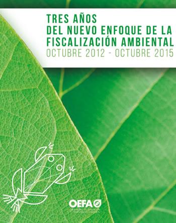 Tres años del nuevo enfoque de la fiscalización ambiental. Octubre 2012 – Octubre 2015