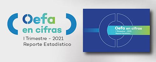 OEFA en cifras. Reporte Estadístico – I Trimestre 2021