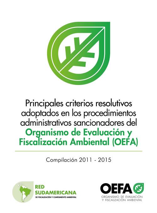 Principales criterios resolutivos adoptados en los procedimientos administrativos sancionadores del OEFA. Compilación 2011 – 2015